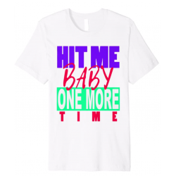 """T-shirt """"Hit Me Baby One..."""